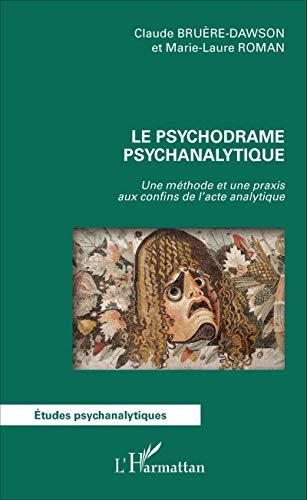 Le psychodrame psychanalytique: Une méthode et une praxis aux confins de l'acte analytique