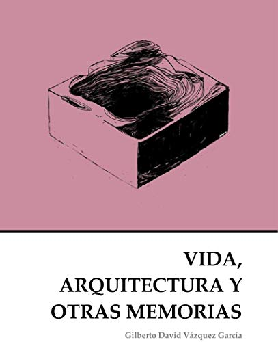 Vida, Arquitectura y Otras Memorias