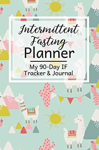 Intermittent Fasting Planner: A 90-Day Fasting Tracker Journal for Beginners and Pros to Track Calor