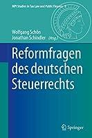 Reformfragen des deutschen Steuerrechts (MPI Studies in Tax Law and Public Finance, 9)
