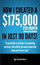 How I Created a $175,000 Per Month Consulting Business in 90 Days