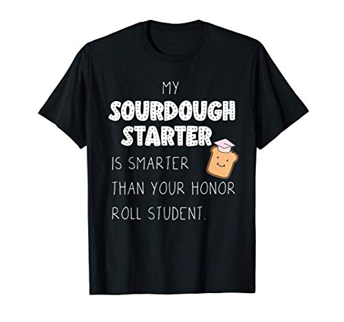 Sourdough Starter Funny Gift for Bread Maker Baker Mom T-Shirt