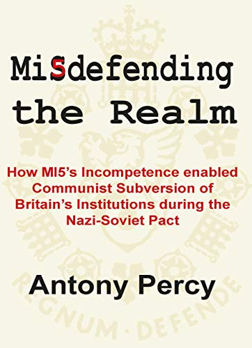 Misdefending the Realm: An exposé of MI5's inability to resist communist infiltration (English Edition)