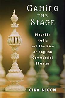 Gaming the Stage: Playable Media and the Rise of English Commercial Theater (Theater: Theory/Text/Performance)