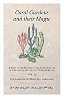 Coral Gardens and Their Magic: A Study of the Methods of Tilling the Soil and of Agricultural Rites in the Trobriand Islands: The Language of Magic and Gardening