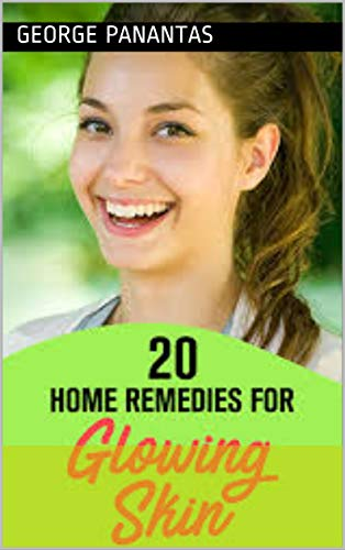 How To Get Glowing Skin 20 Home Remedies Tips For Glowing Skin Ebook Panantas George Amazon In Kindle Store