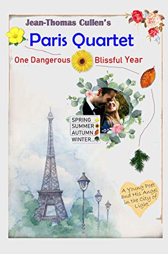 Paris Quartet: One Dangerous Blissful Year: A Young Poet and his Angel in the City of Light (English Edition)