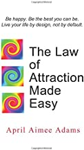 The Law of Attraction Made Easy: Five Simple Steps to Making the Law of Attraction Work for You