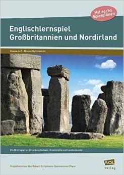 Englischlernspiel Gro§britannien und Nordirland: Ein Brettspiel zu Grundwortschatz, Grammatik und Landeskunde (6. und 7. Klasse) ( 15. MŠrz 2014 )