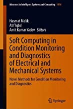 Soft Computing in Condition Monitoring and Diagnostics of Electrical and Mechanical Systems: Novel Methods for Condition Monitoring and Diagnostics (Advances in Intelligent Systems and Computing)