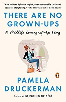There Are No Grown-ups  A Midlife Coming-of-Age Story