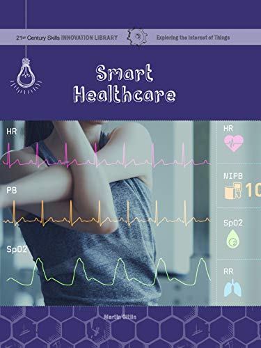 Smart Healthcare (21st Century Skills Innovation Library: Exploring the Internet of Things) (English Edition)