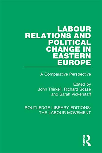 Labour Relations and Political Change in Eastern Europe: A Comparative Perspective (Routledge Library Editions: The Labour Movement Book 39)