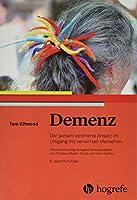 Demenz: Der person-zentrierte Ansatz im Umgang mit verwirrten Menschen
