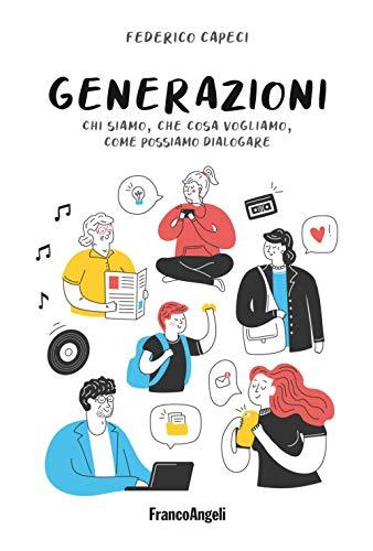 Generazioni. Chi siamo, che cosa vogliamo, come possiamo dialogare