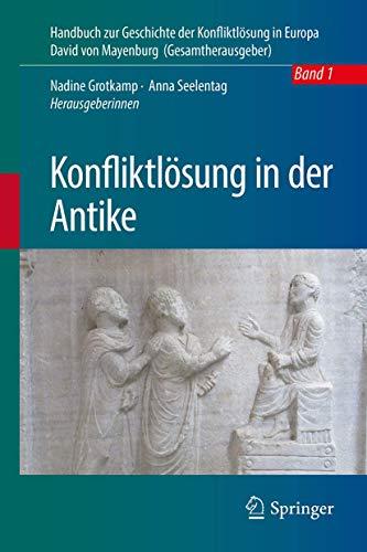 Konfliktlösung in der Antike (Handbuch zur Geschichte der Konfliktlösung in Europa, 1) (German Edi