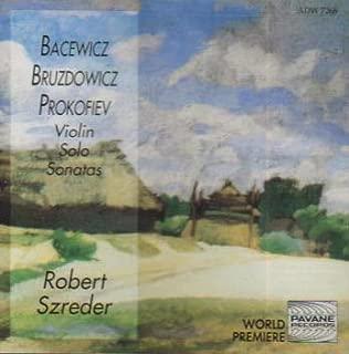 Grazyna Bacewicz / Joanna Bruzdowicz / Sergei Prokofiev: Violin Solo Sonatas - Robert Szreder, Violin
