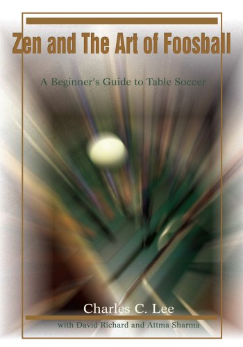 Zen and the Art of Foosball: A Beginner's Guide to Table...