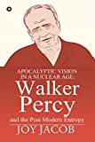 Apocalyptic Vision in a Nuclear Age: Walker Percy and the Post Modern Entropy
