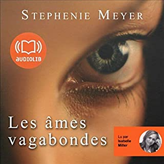 Les âmes vagabondes                    By:                                                                                                                                 Stephenie Meyer                               Narrated by:                                                                                                                                 Isabelle Miller                      Length: 26 hrs and 47 mins     7 ratings     Overall 4.9