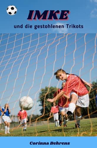 Imke und die gestohlenen Trikots: Romanserie rund um den Frauen- und Mädchenfußball (Imke-Serie)