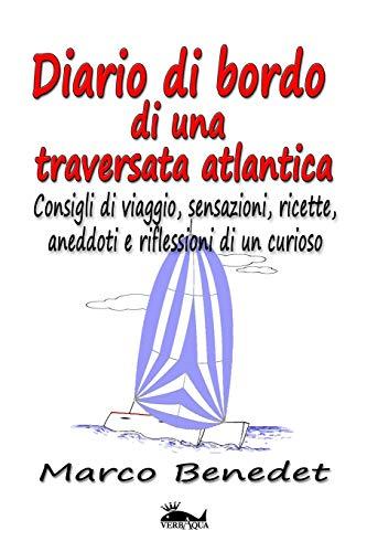Diario di bordo di una traversata atlantica: Consigli di viaggio, sensazioni, ricette, aneddoti e riflessioni di un curioso