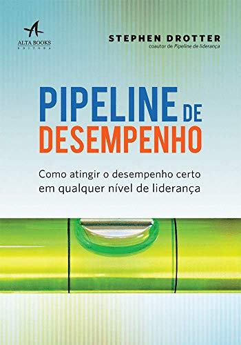 Pipeline de Desempenho: Como atingir o desempenho certo em qualquer nível de liderança