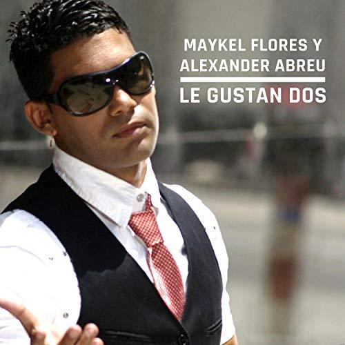 Le Gustan Dos - Maykel Flores