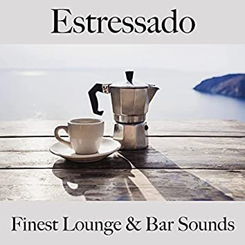 Estressado: Finest Lounge & Bar Sounds