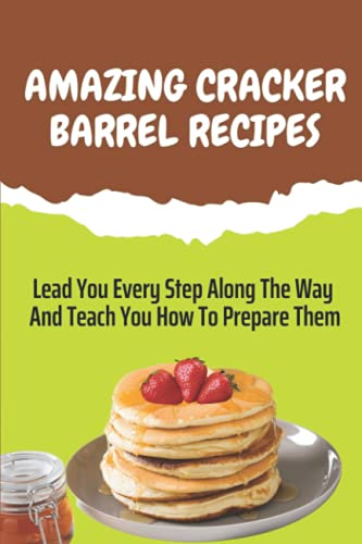 Amazing Cracker Barrel Recipes: Lead You Every Step Along The Way And Teach You How To Prepare Them: Cracker Barrel Cheese Recipes