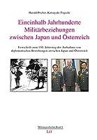 Eineinhalb Jahrhunderte Militaerbeziehungen zwischen Japan und Oesterreich: Festschrift zum 150. Jahrestag der Aufnahme von diplomatischen Beziehungen zwischen Japan und Oesterreich