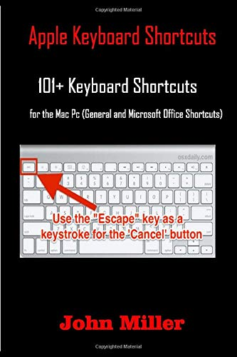 Apple Keyboard Shortcuts: 101+ Keyboard Shortcuts for the Mac Pc (General and Microsoft Office Shortcuts) + How to Automate your Mac PC.