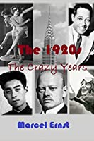 The 1920s: The Crazy Years (Decades)