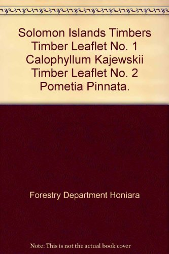 Solomon Islands Timbers Timber Leaflet No. 1 Calophyllum Kajewskii Timber Leaflet No. 2 Pometia Pinnata.