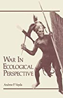 War in Ecological Perspective: Persistence, Change, and Adaptive Processes in Three Oceanian Societies