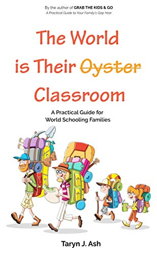 THE WORLD IS THEIR CLASSROOM: A Practical Guide for World Schooling Families (Family Gap Years Book 2) (English Edition)