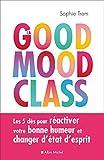La Good mood class: Les 5 clés pour réactiver votre bonne humeur et changer d'état...