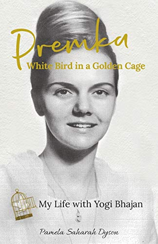 Premka: White Bird in a Golden Cage: My Life with Yogi Bhajan