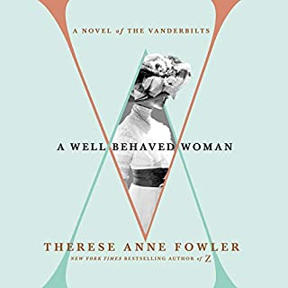 A Well-Behaved Woman     A Novel of the Vanderbilts              By:                                                                                                                                 Therese Anne Fowler                               Narrated by:                                                                                                                                 Barrie Kreinik                      Length: 14 hrs and 19 mins     210 ratings     Overall 4.4