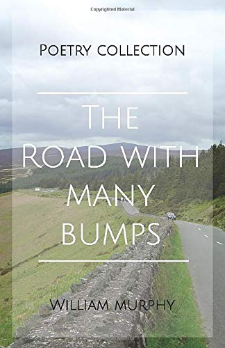 The Road With Many Bumps: Poems by William Murphy