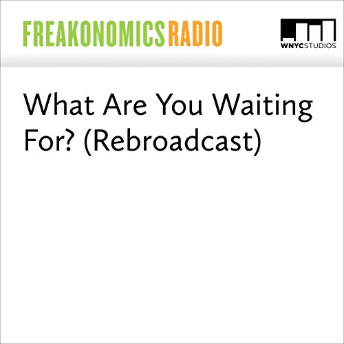 What Are You Waiting For? (Rebroadcast) audiobook cover art
