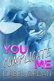 You Complicate Me: (Snarky contemporary romantic comedy) (You Complicate Me Series Book 1)