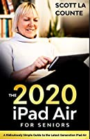 iPad Air (2020 Model) For Seniors: A Ridiculously Simple Guide to the Latest Generation iPad Air