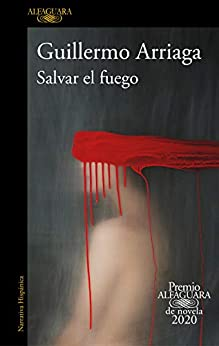 Salvar el fuego (Spanish Edition) by [Guillermo Arriaga]