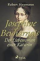 Josephine Beauharnais. Der Liebesroman einer Kaiserin