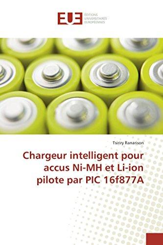 Price comparison product image Chargeur intelligent pour accus Ni-MH et Li-ion pilote par PIC 16f877A (OMN.UNIV.EUROP.) (French Edition)