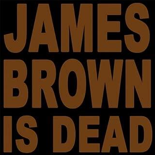 James Brown Is Dead 2007 (La Techno Classique Edit)