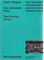 Martin Wagner: The Growing House; Das Wachsende Haus