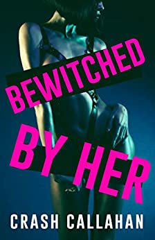 Bewitched By Her by [Crash Callahan ]