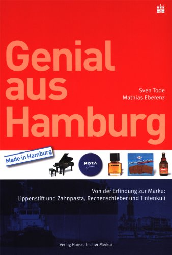 Genial aus Hamburg. Von der Erfindung zur Marke: Lippenstift und Zahnpasta, Rechenschieber und Tintenkuli